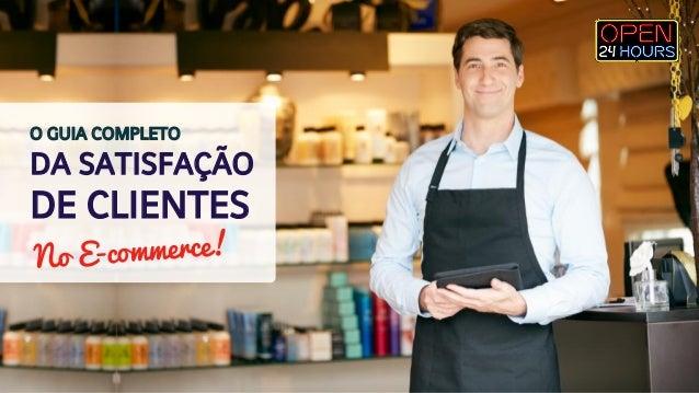 O GUIA COMPLETO  DA SATISFAÇÃO  DE CLIENTES  No E-commerce!