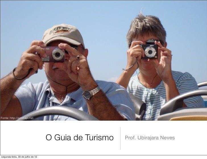 Fonte: http://emmajo.net.                                   O Guia de Turismo   Prof. Ubirajara Nevessegunda-feira, 30 de ...