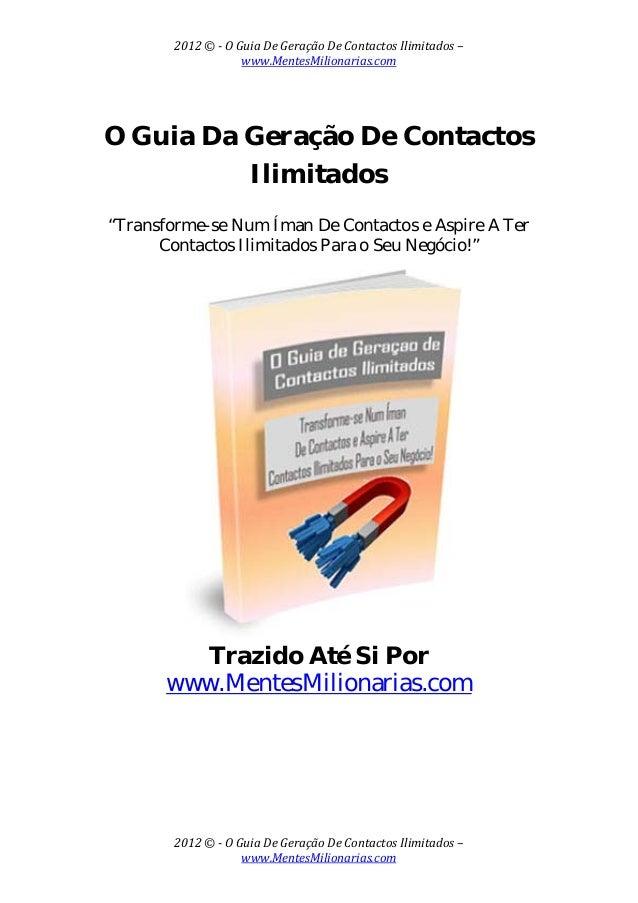 2012©OGuiaDeGeraçãoDeContactosIlimitados– www.MentesMilionarias.com  2012©OGuiaDeGeraçãoDeContactos...