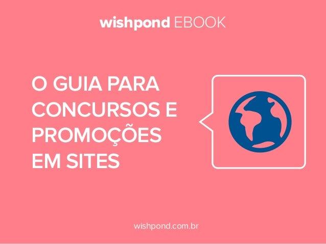 wishpond EBOOK wishpond.com.br O GUIA PARA CONCURSOS E PROMOÇÕES EM SITES