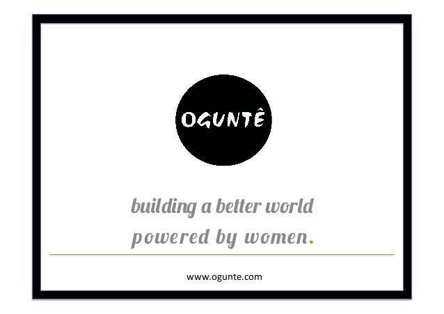 building a better world powered by women. www.ogunte.com