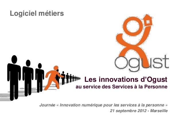 Logiciel métiers                              Les innovations d'Ogust                          au service des Services à l...