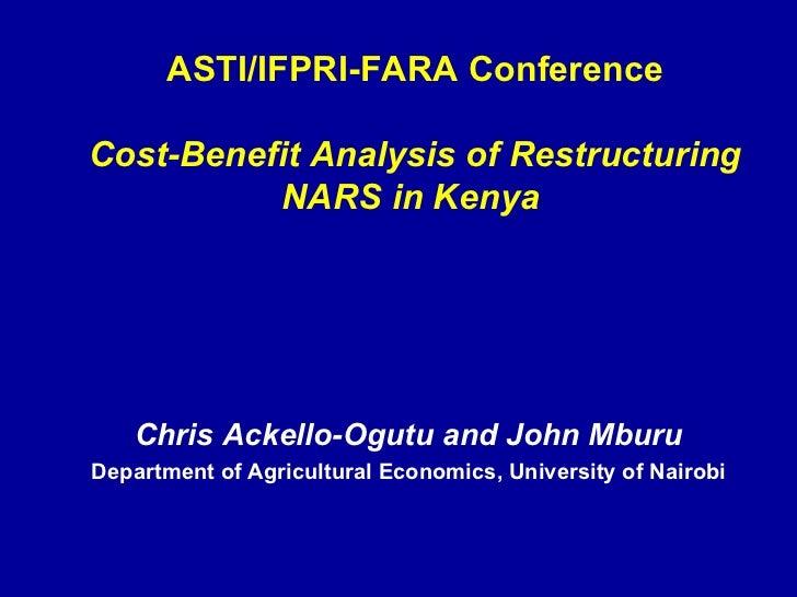 ASTI/IFPRI-FARA Conference Cost-Benefit Analysis of Restructuring NARS in Kenya   Chris   Ackello-Ogutu and John Mburu Dep...