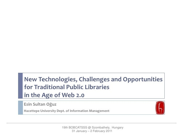 New Technologies, Challenges and Opportunities for Traditional Public Libraries <br />in the Age of Web 2.0 <br />Esin Sul...
