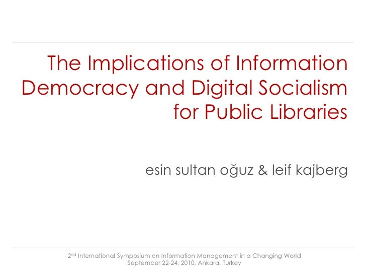 The Implications of Information Democracy and Digital SocialismforPublic Librariesesin sultan oğuz & leif kajberg<br />2nd...