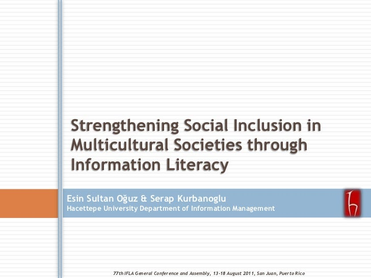 Strengthening Social Inclusion in Multicultural Societies through Information Literacy<br />Esin Sultan Oğuz & SerapKurban...