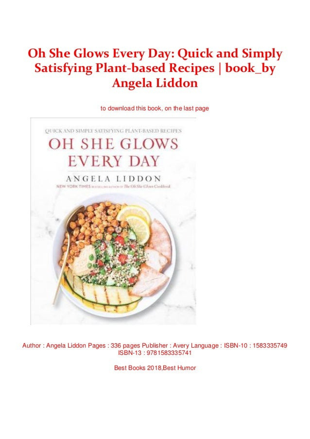 Quick and Simply Satisfying Plant-Based Recipes Oh She Glows Every Day