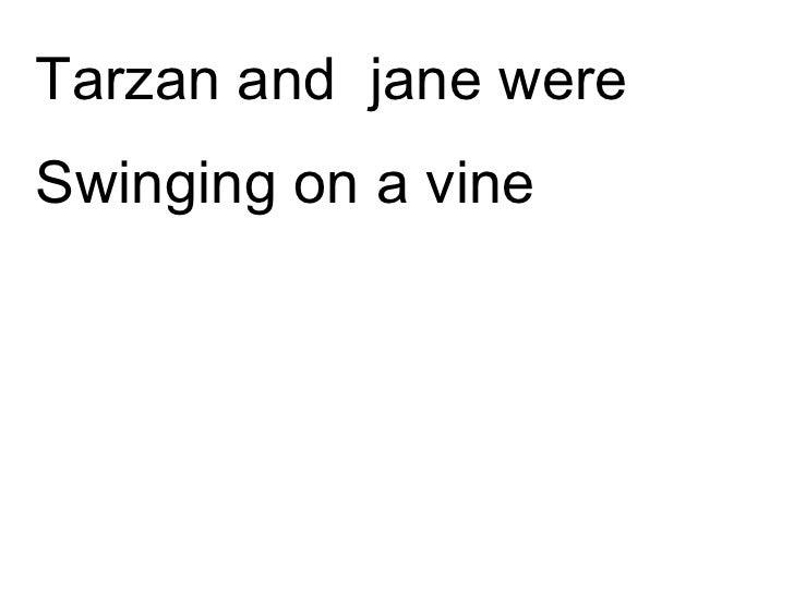 Tarzan and  jane were  Swinging on a vine