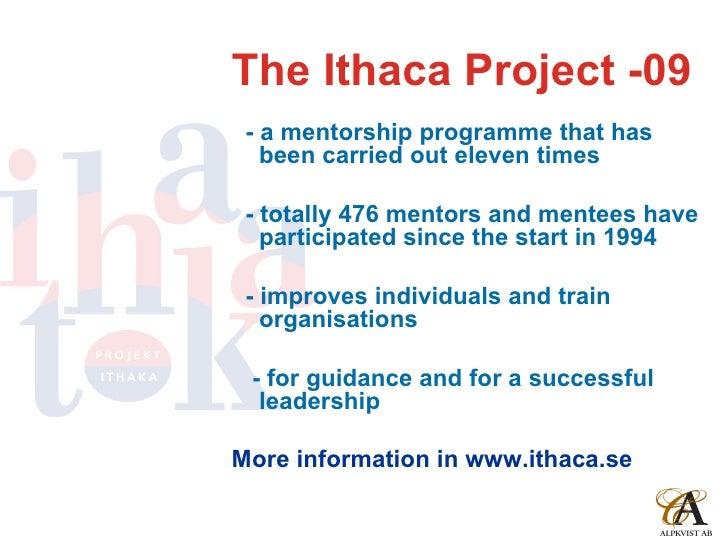 The   Ithaca  Project -09 <ul><li>- a mentorship programme that has been carried out eleven times </li></ul><ul><li>- tota...