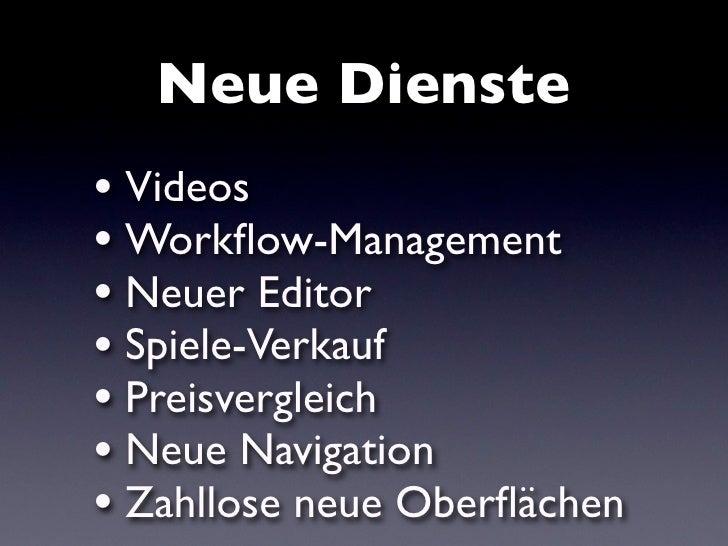 Neue Dienste • Videos • Workflow-Management • Neuer Editor • Spiele-Verkauf • Preisvergleich • Neue Navigation • Zahllose n...