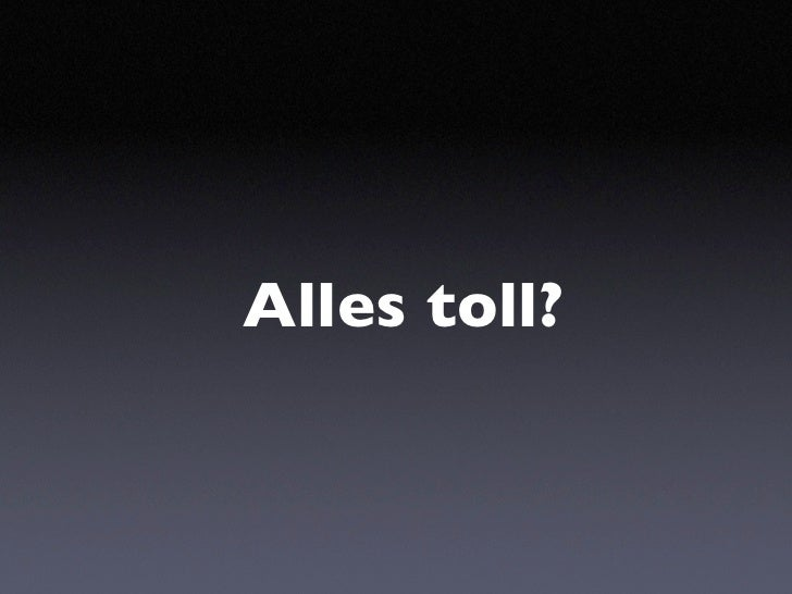 Alles toll?