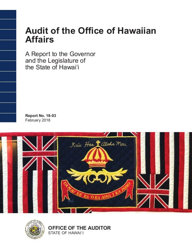 Audit of the Office of Hawaiian Affairs A Report to the Governor and the Legislature of the State of Hawai'i Report No. 18...