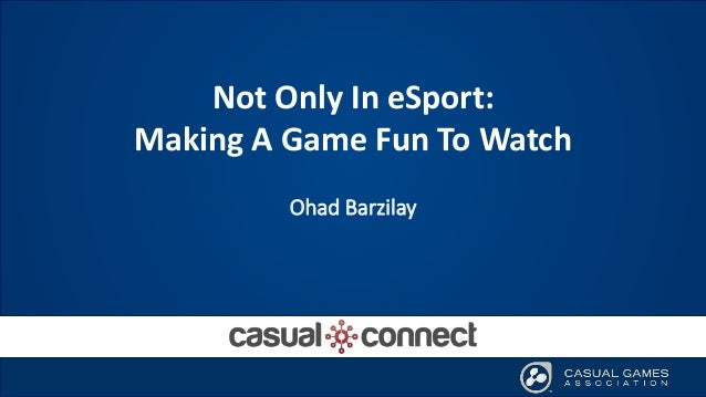 Not Only In eSport: Making A Game Fun To Watch Ohad Barzilay
