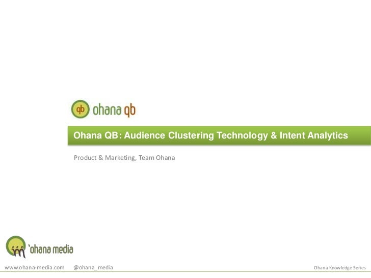 Ohana QB: Audience Clustering Technology & Intent Analytics<br />Product & Marketing, Team Ohana<br />www.ohana-media.com ...