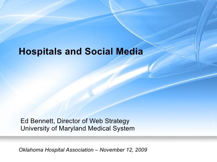 Hospitals and Social Media Ed Bennett, Director of Web Strategy University of Maryland Medical System Oklahoma Hospital As...