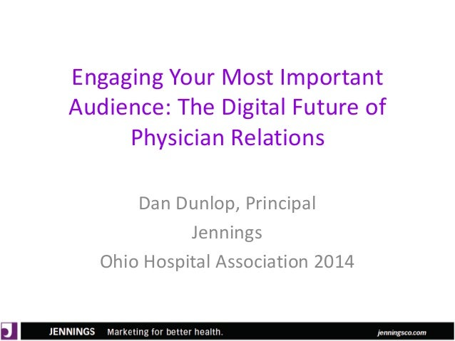 Lyle Green, MD Anderson Cancer Center Dan Dunlop, Jennings Engaging Your Most Important Audience: The Digital Future of Ph...