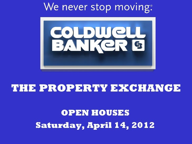 THE PROPERTY EXCHANGE        OPEN HOUSES   Saturday, April 14, 2012