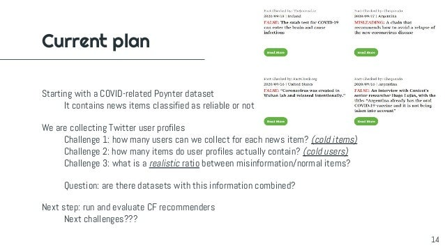 Current plan 14 Starting with a COVID-related Poynter dataset It contains news items classified as reliable or not We are ...