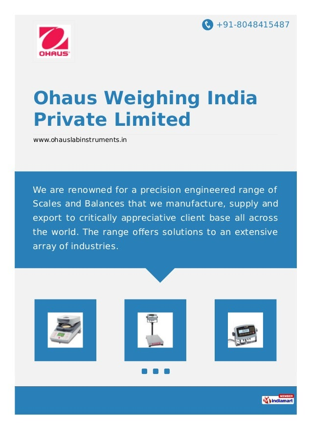 +91-8048415487 Ohaus Weighing India Private Limited www.ohauslabinstruments.in We are renowned for a precision engineered ...