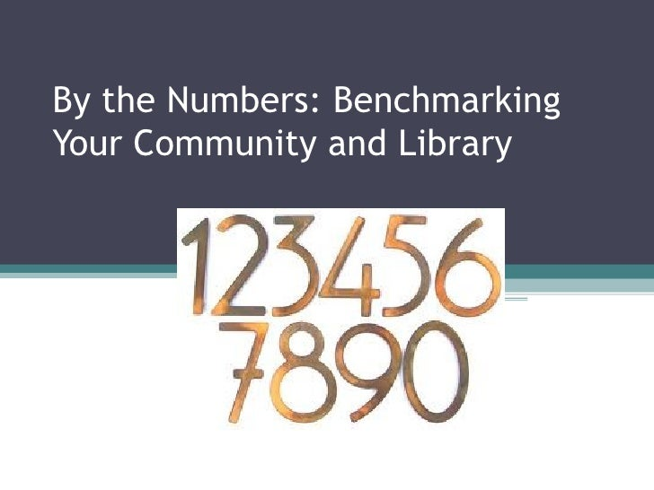 By the Numbers: BenchmarkingYour Community and Library