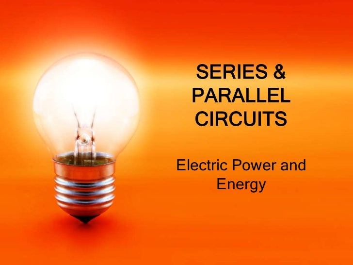 SERIES &  PARALLEL  CIRCUITSElectric Power and      Energy