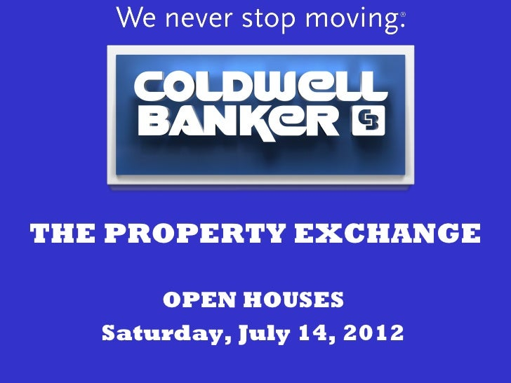 THE PROPERTY EXCHANGE       OPEN HOUSES   Saturday, July 14, 2012