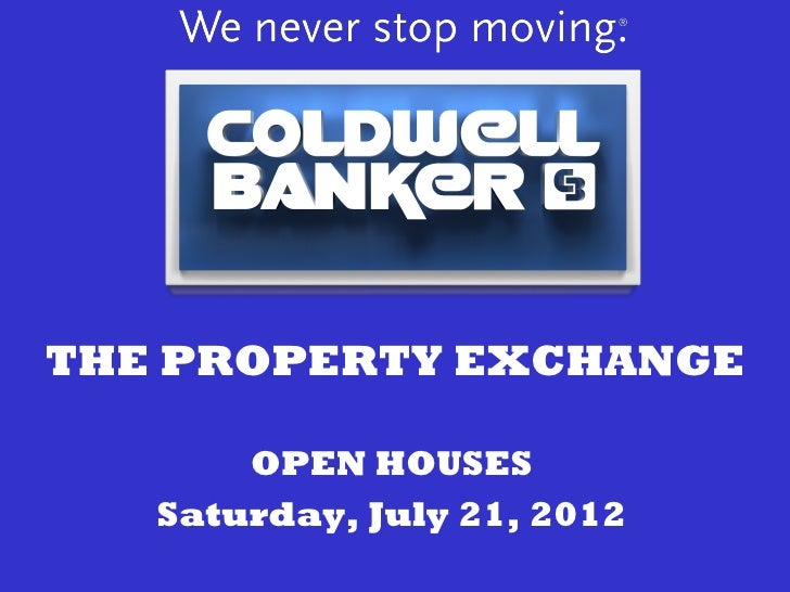 THE PROPERTY EXCHANGE       OPEN HOUSES   Saturday, July 21, 2012