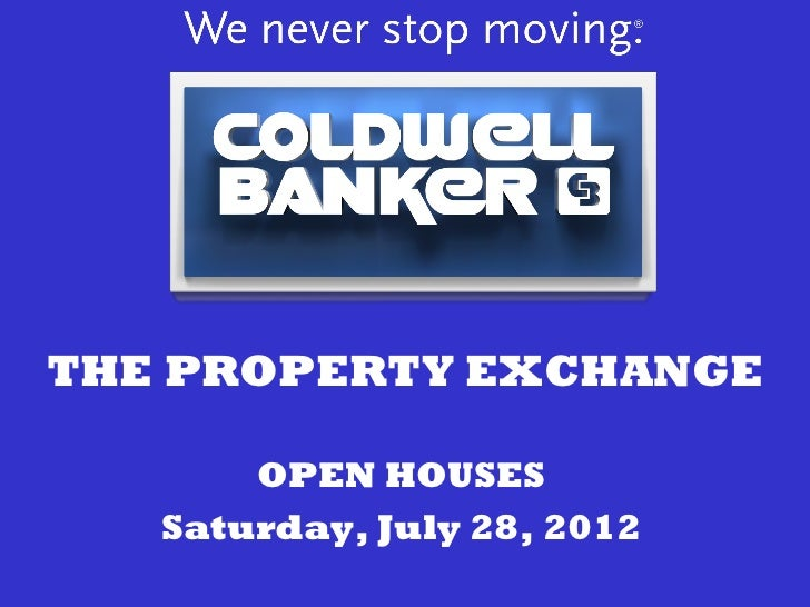 THE PROPERTY EXCHANGE       OPEN HOUSES   Saturday, July 28, 2012