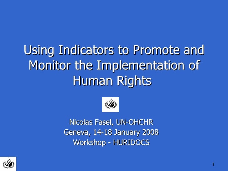 Using Indicators to Promote and Monitor the Implementation of Human Rights   Nicolas Fasel, UN-OHCHR Geneva, 14-18 January...