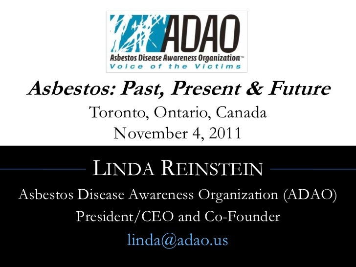 Asbestos: Past, Present & Future          Toronto, Ontario, Canada             November 4, 2011          LINDA REINSTEINAs...
