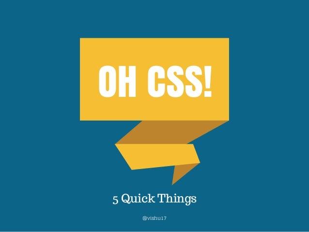 OH CSS! 5 Quick Things @vishu17