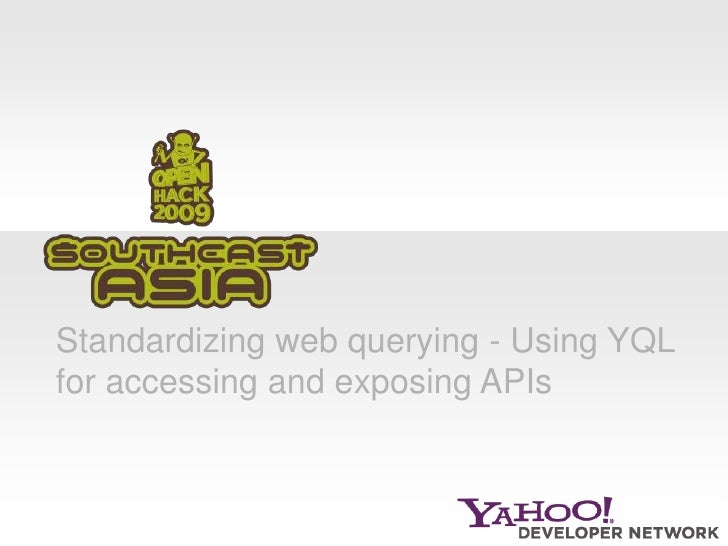 Standardizing web querying - Using YQL for accessing and exposing APIs<br />