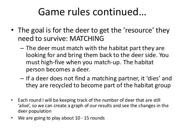 Game rules continued… • The goal is for the deer to get the 'resource' they need to survive: MATCHING – The deer must matc...