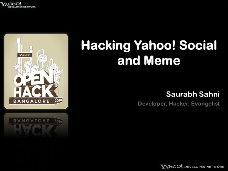 Hacking Yahoo! Social      and Meme                   Saurabh Sahni         Developer, Hacker, Evangelist