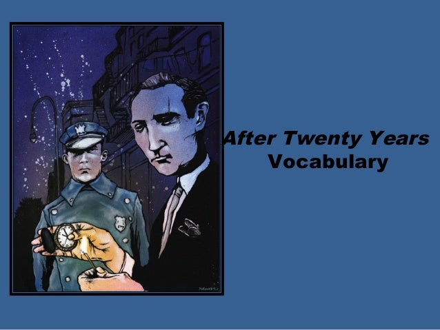 after twenty years_O Henry Vocabulary For After Twenty Years and A Retrieved reformation