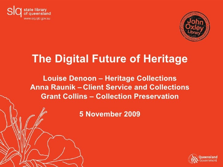 The Digital Future of Heritage Louise Denoon – Heritage Collections Anna Raunik –   Client Service and Collections Grant C...