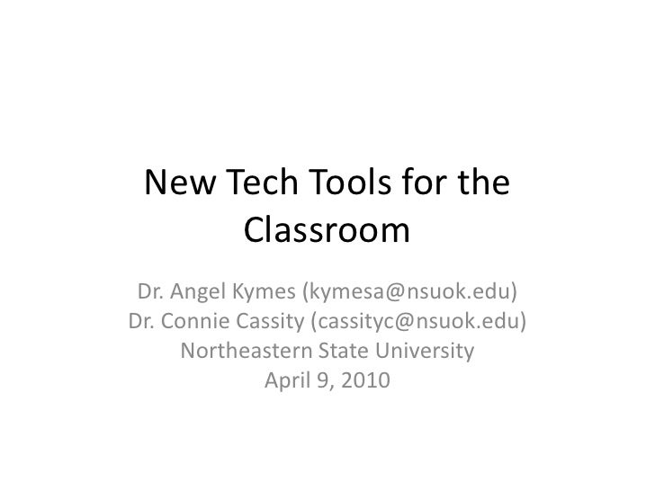 New Tech Tools for the Classroom<br />Dr. Angel Kymes (kymesa@nsuok.edu)<br />Dr. Connie Cassity (cassityc@nsuok.edu)<br /...