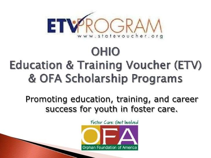 OHIOEducation & Training Voucher (ETV) & OFA Scholarship Programs<br />Promoting education, training, and career success f...
