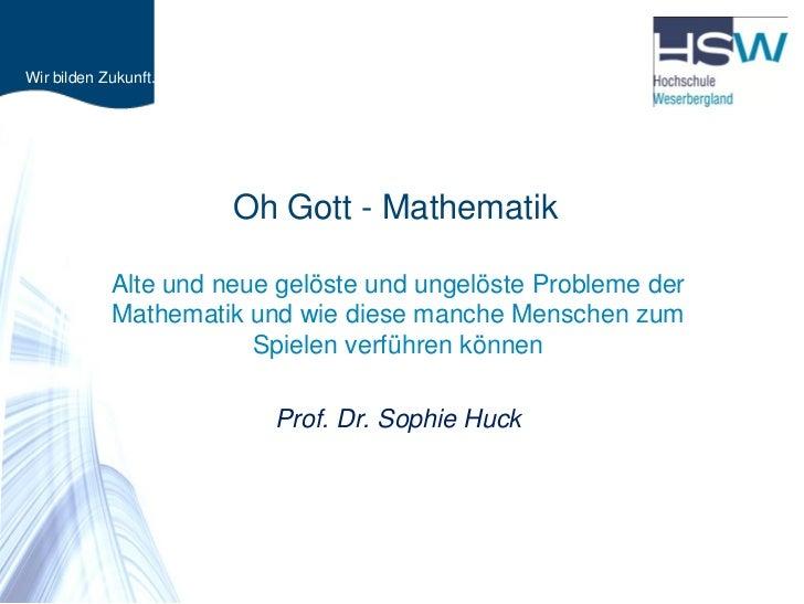Wir bilden Zukunft.                      Oh Gott - Mathematik            Alte und neue gelöste und ungelöste Probleme der ...