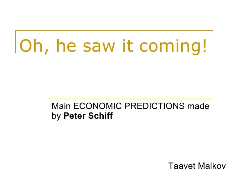 Oh, he saw it coming ! Main ECONOMIC PREDICTIONS made by  Peter Schiff Taavet Malkov
