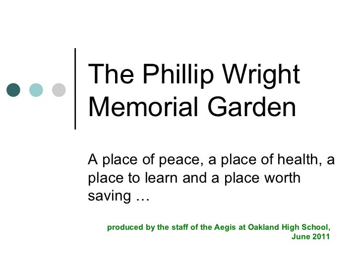 The Phillip Wright Memorial Garden A place of peace, a place of health, a place to learn and a place worth saving … produc...