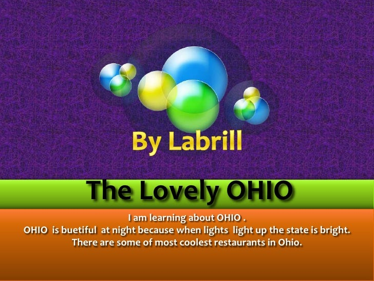 By Labrill<br /> The Lovely OHIO  <br />I am learning about OHIO .<br />OHIO  is buetiful  at night because when lights  l...