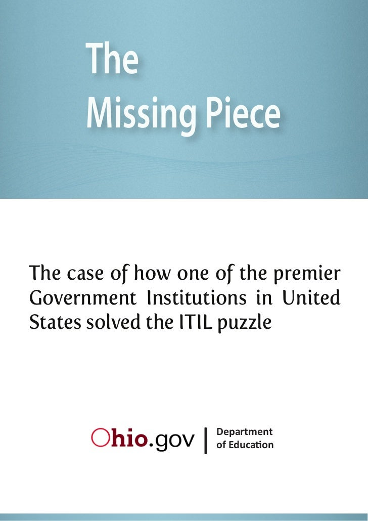 The      Missing PieceThe case of how one of the premierGovernment Institutions in UnitedStates solved the ITIL puzzle    ...