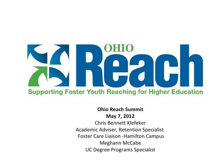 Ohio Reach Summit              May 7, 2012         Chris Bennett KlefekerAcademic Adviser, Retention Specialist Foster Car...
