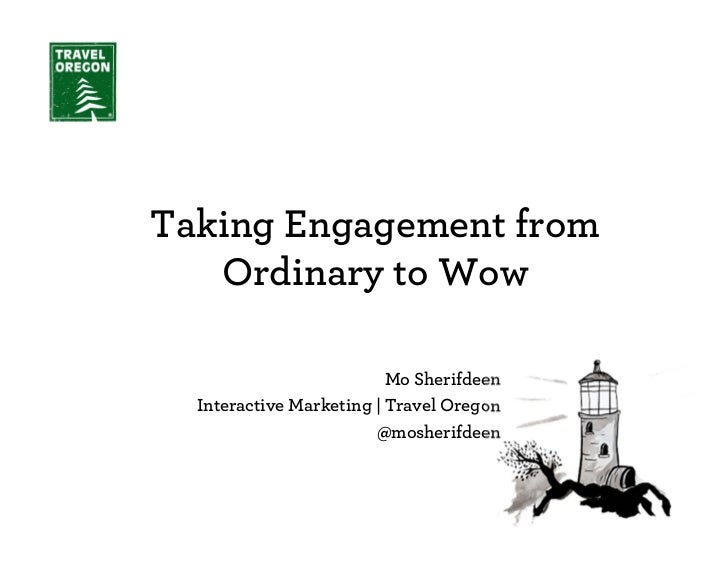 Taking Engagement from   Ordinary to Wow                          Mo Sherifdeen  Interactive Marketing | Travel Oregon    ...