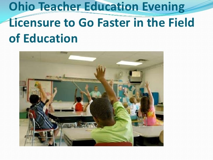 Ohio Teacher Education EveningLicensure to Go Faster in the Fieldof Education