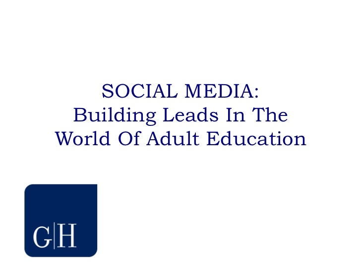 SOCIAL MEDIA: Building Leads In TheWorld Of Adult Education