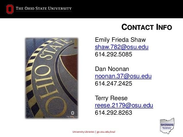 University Libraries | go.osu.edu/osul CONTACT INFO Emily Frieda Shaw shaw.782@osu.edu 614.292.5085 Dan Noonan noonan.37@o...