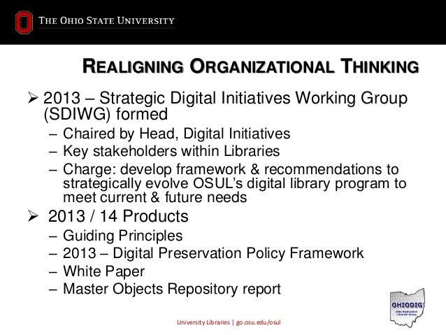 University Libraries | go.osu.edu/osul REALIGNING ORGANIZATIONAL THINKING  2013 – Strategic Digital Initiatives Working G...