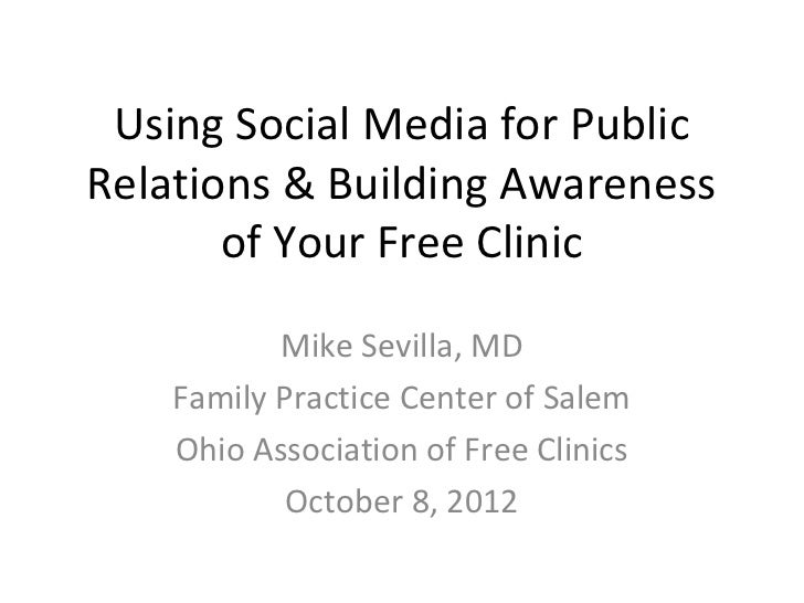 Using Social Media for PublicRelations & Building Awareness       of Your Free Clinic           Mike Sevilla, MD    Family...